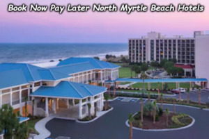 Book Now Pay Later North Myrtle Beach Hotels