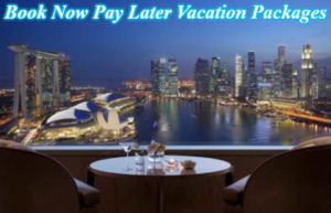 Book Now Pay Later Vacation Packages