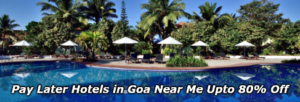 Pay Later Hotels in Goa Near Me Upto 80% Off