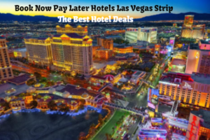 Book Now Pay Later Hotels Las Vegas Strip | The Best Hotel Deals