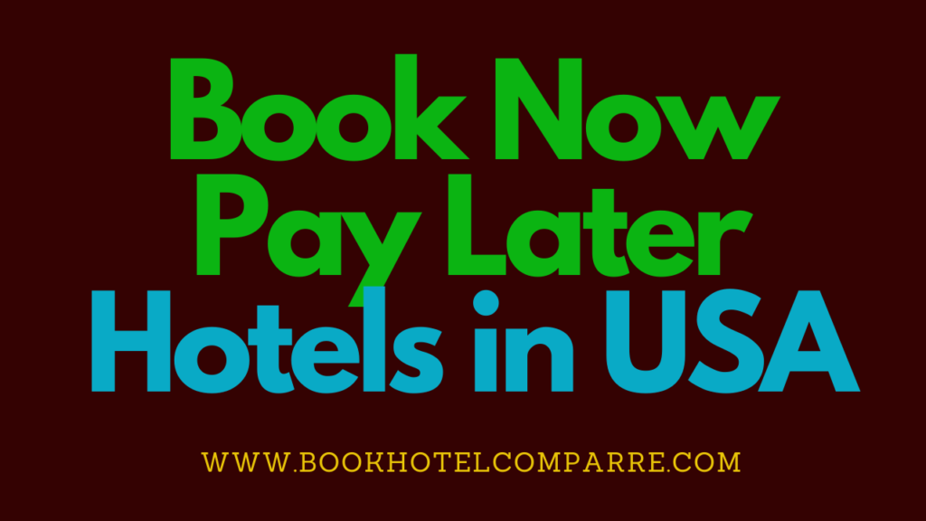 Book Now Pay Later Hotels in USA