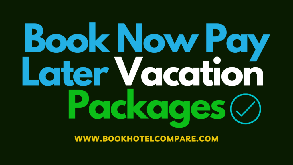 Pay Later Vacation Packages