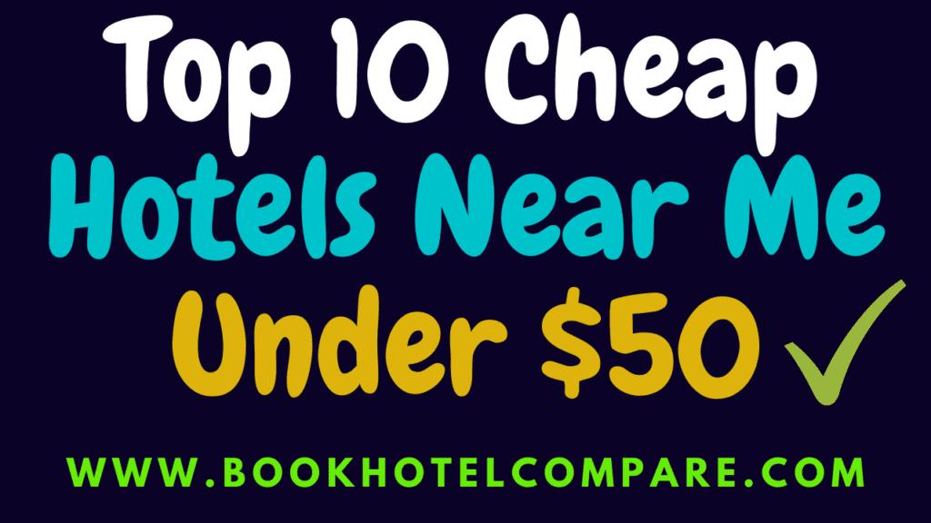 Cheap Hotels Near Me Under $50
