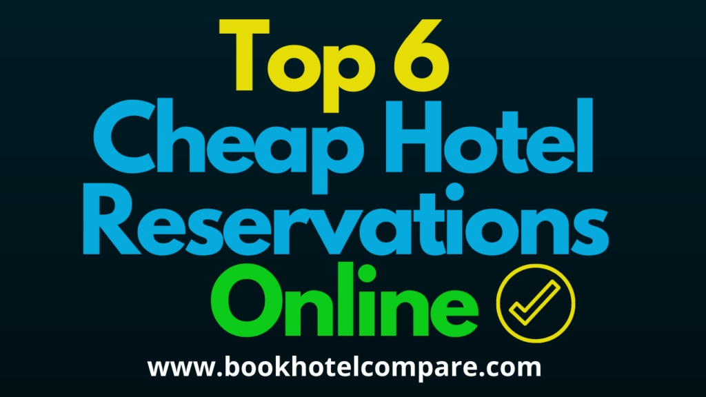 Top 6 Cheap Hotel Reservations Online